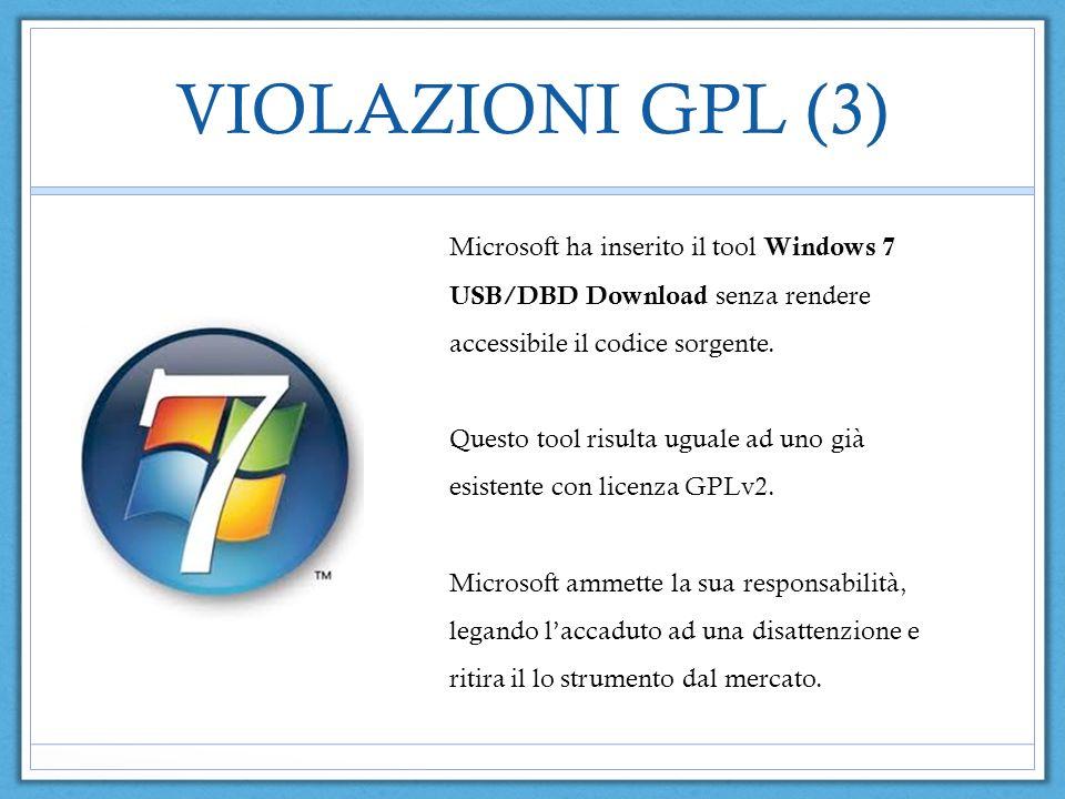 VIOLAZIONI GPL (3) Microsoft ha inserito il tool Windows 7 USB/DBD Download senza rendere accessibile il codice sorgente.