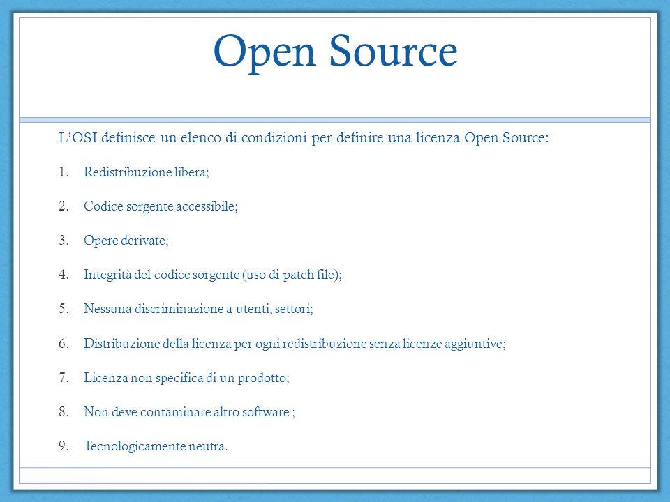 Open Source L'OSI definisce un elenco di condizioni per definire una licenza Open Source: Redistribuzione libera;