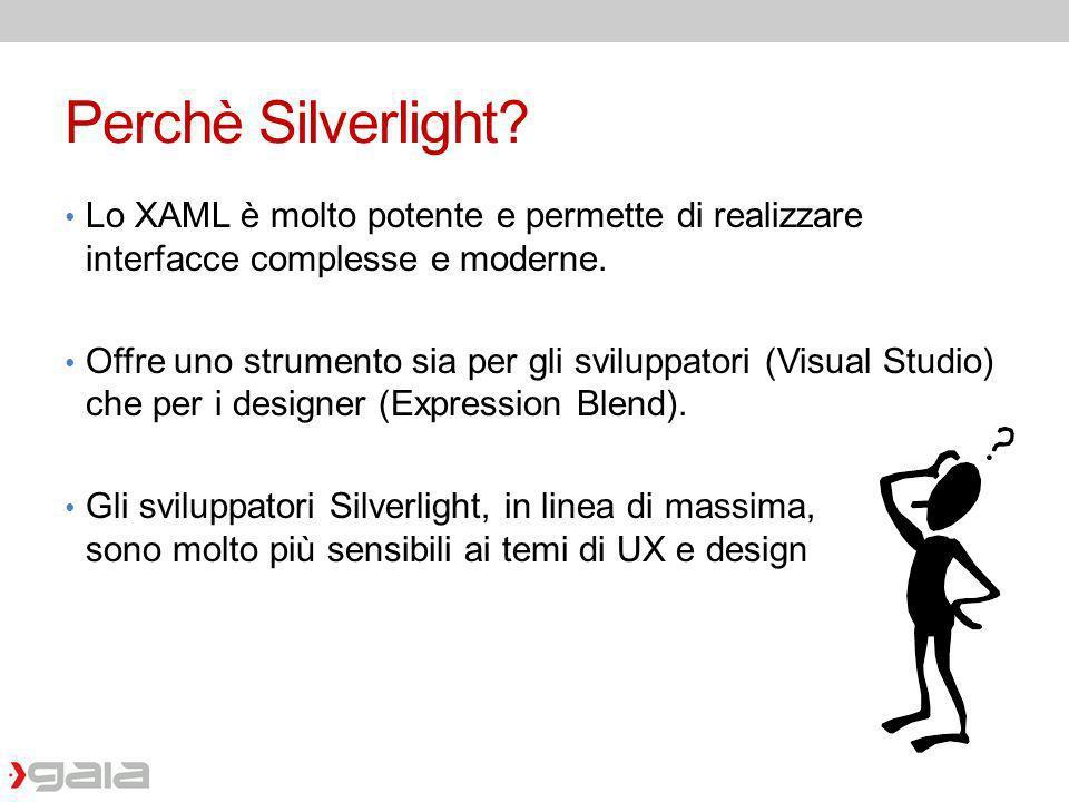 Perchè Silverlight Lo XAML è molto potente e permette di realizzare interfacce complesse e moderne.