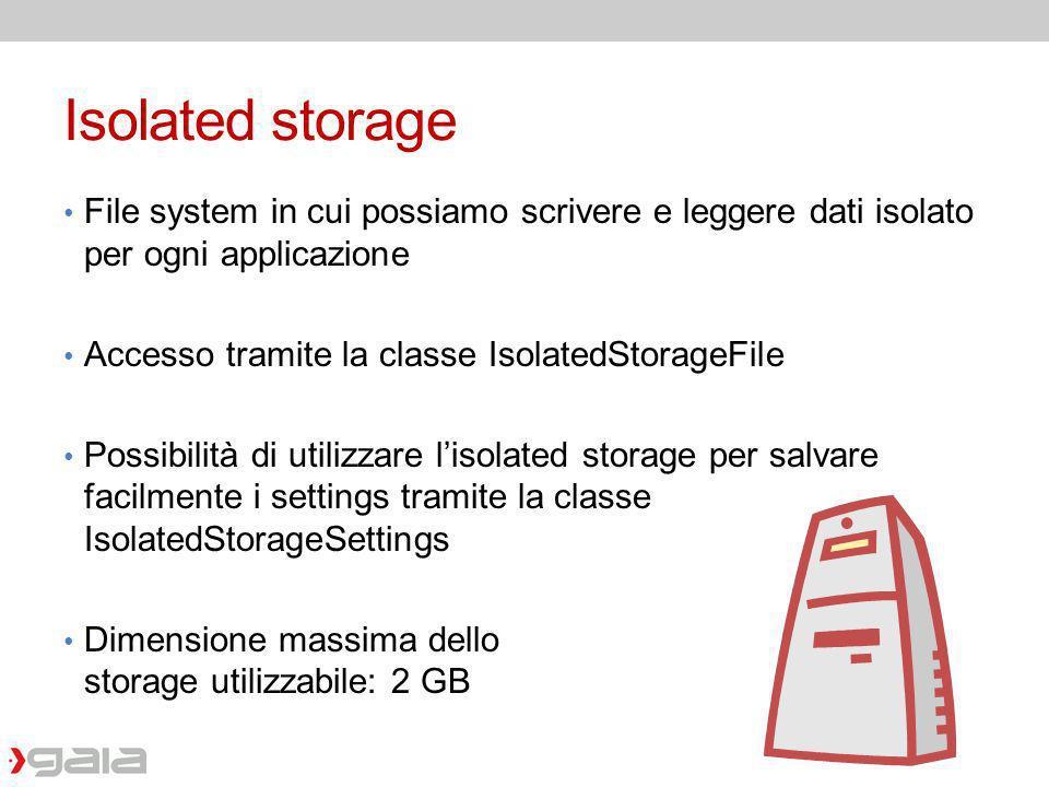 Isolated storage File system in cui possiamo scrivere e leggere dati isolato per ogni applicazione.