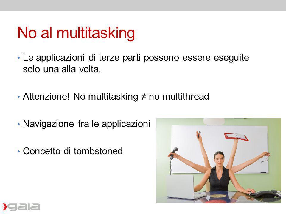 No al multitasking Le applicazioni di terze parti possono essere eseguite solo una alla volta. Attenzione! No multitasking ≠ no multithread.