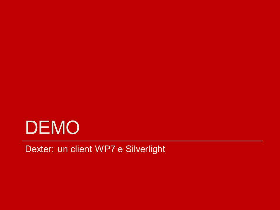 DEMO Dexter: un client WP7 e Silverlight
