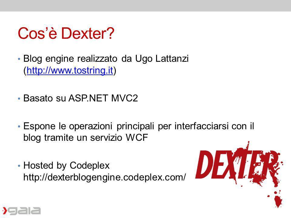 Cos'è Dexter Blog engine realizzato da Ugo Lattanzi (http://www.tostring.it) Basato su ASP.NET MVC2.