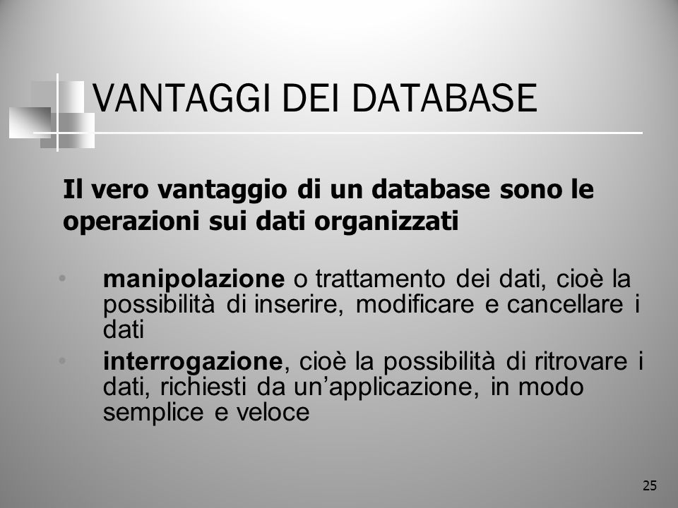 VANTAGGI DEI DATABASE Il vero vantaggio di un database sono le operazioni sui dati organizzati.