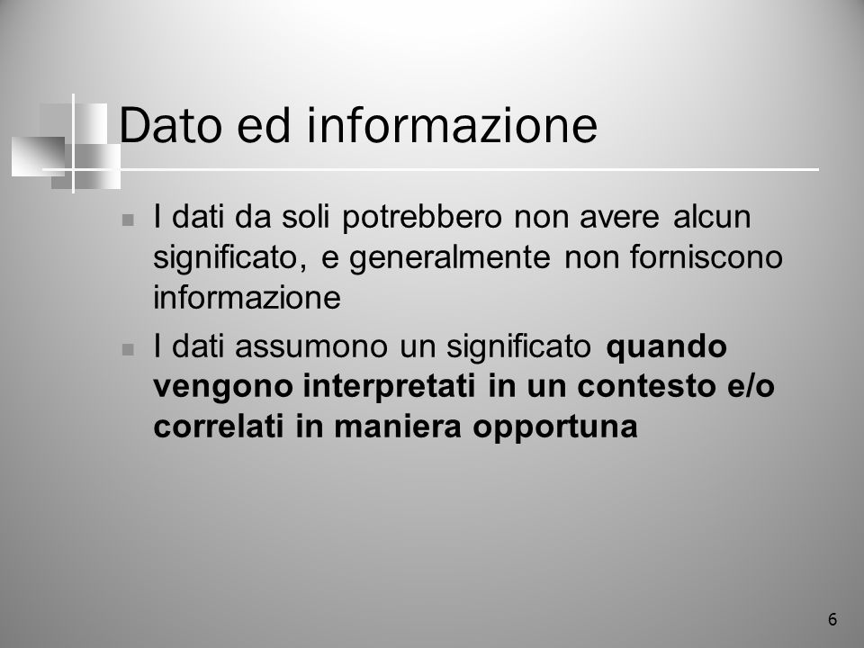 Dato ed informazione I dati da soli potrebbero non avere alcun significato, e generalmente non forniscono informazione.