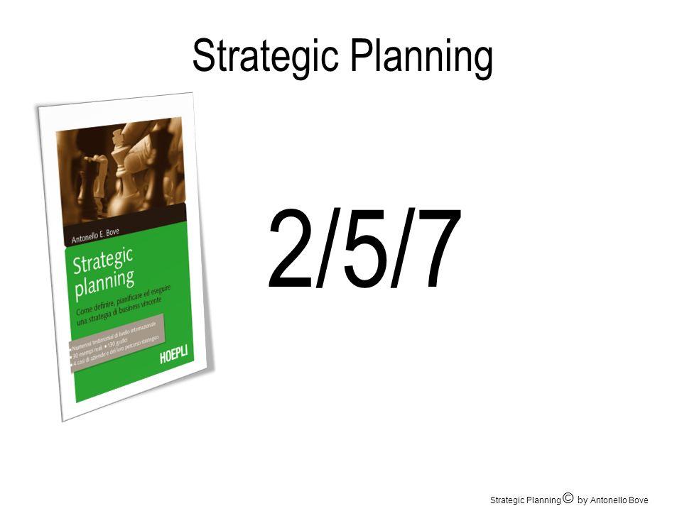 Strategic Planning 2/5/7 Strategic Planning © by Antonello Bove
