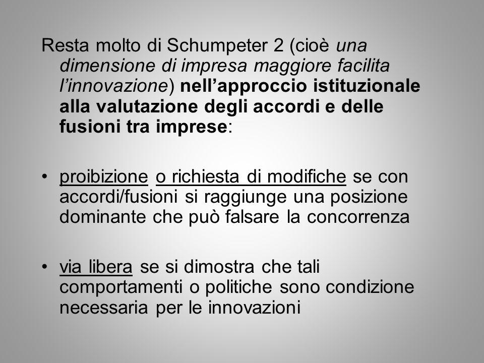 Resta molto di Schumpeter 2 (cioè una dimensione di impresa maggiore facilita l'innovazione) nell'approccio istituzionale alla valutazione degli accordi e delle fusioni tra imprese: