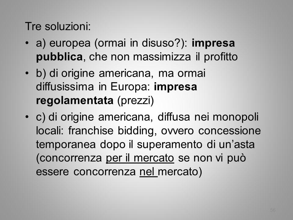 Tre soluzioni: a) europea (ormai in disuso ): impresa pubblica, che non massimizza il profitto.