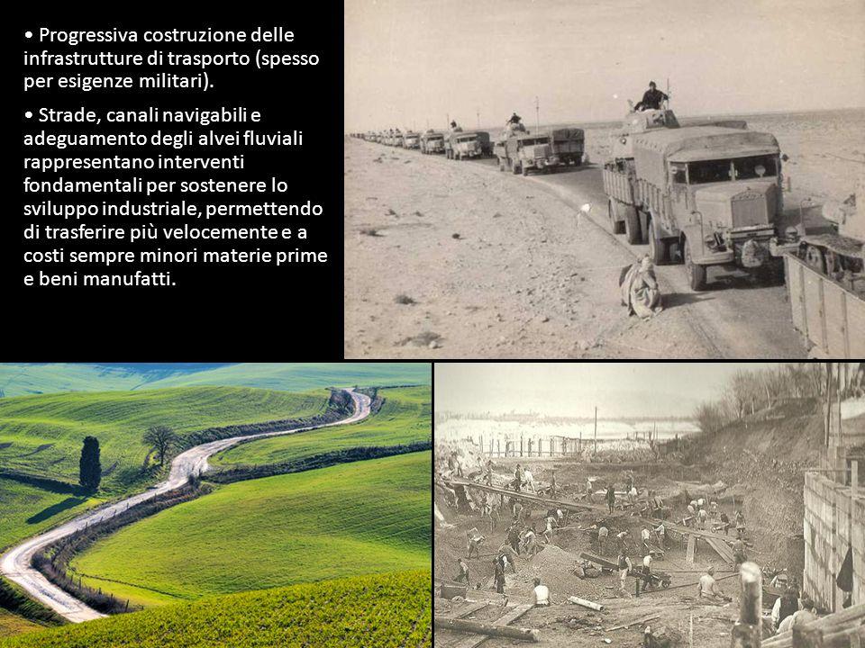 Progressiva costruzione delle infrastrutture di trasporto (spesso per esigenze militari).