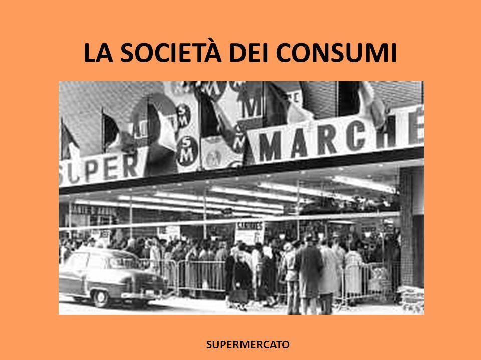LA SOCIETÀ DEI CONSUMI SUPERMERCATO