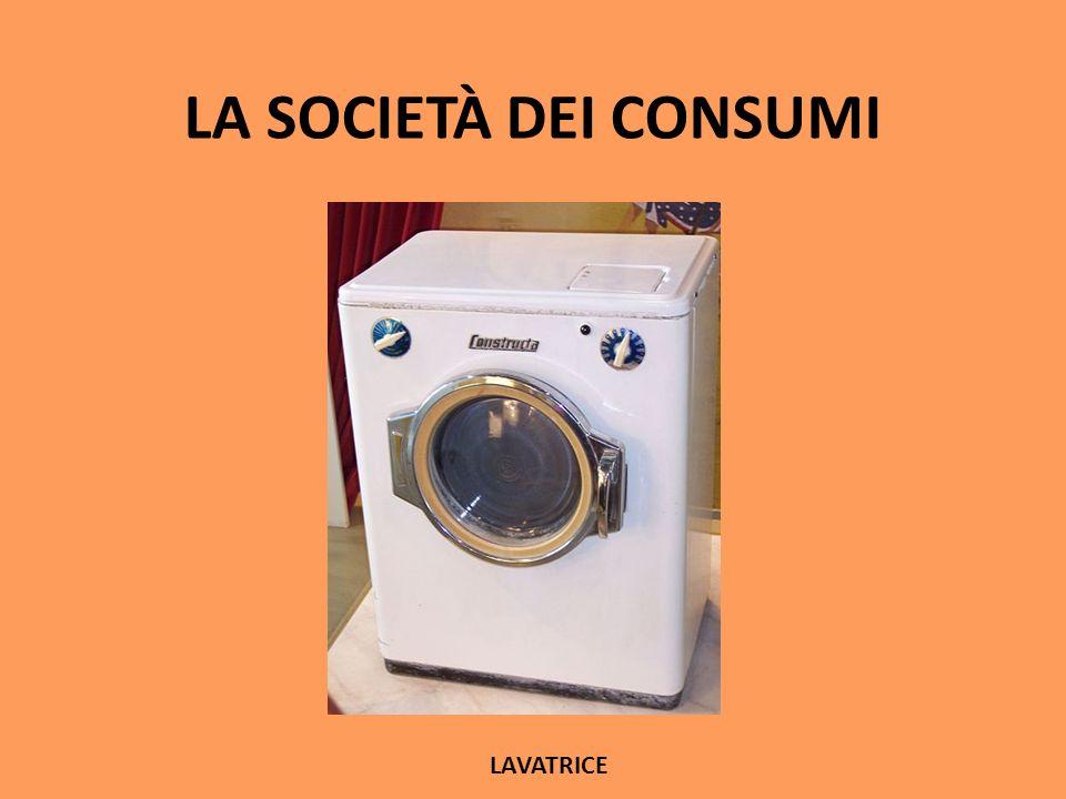 LA SOCIETÀ DEI CONSUMI LAVATRICE