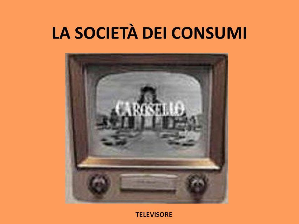 LA SOCIETÀ DEI CONSUMI TELEVISORE