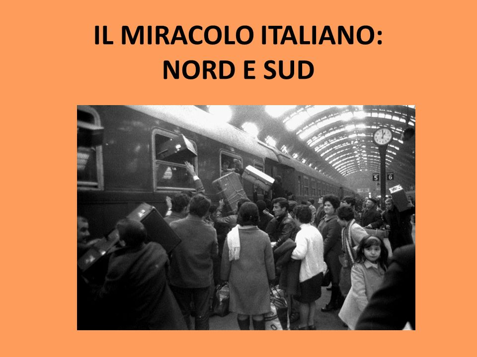 IL MIRACOLO ITALIANO: NORD E SUD
