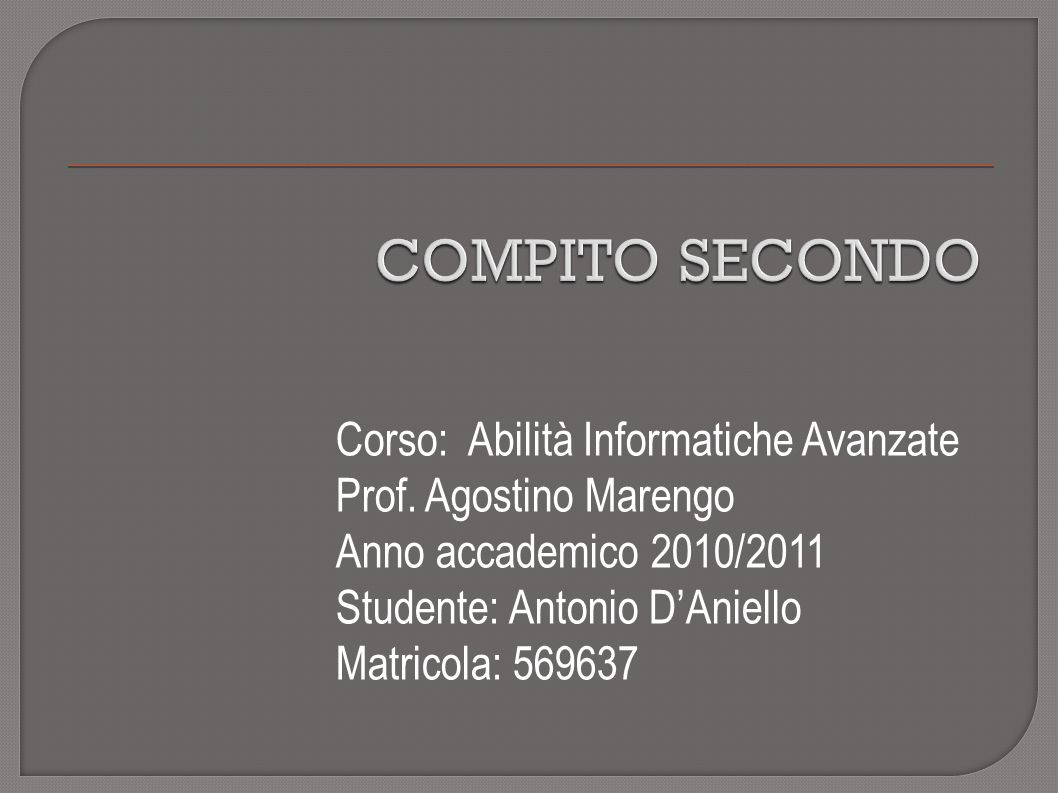 COMPITO SECONDO Corso: Abilità Informatiche Avanzate Prof.