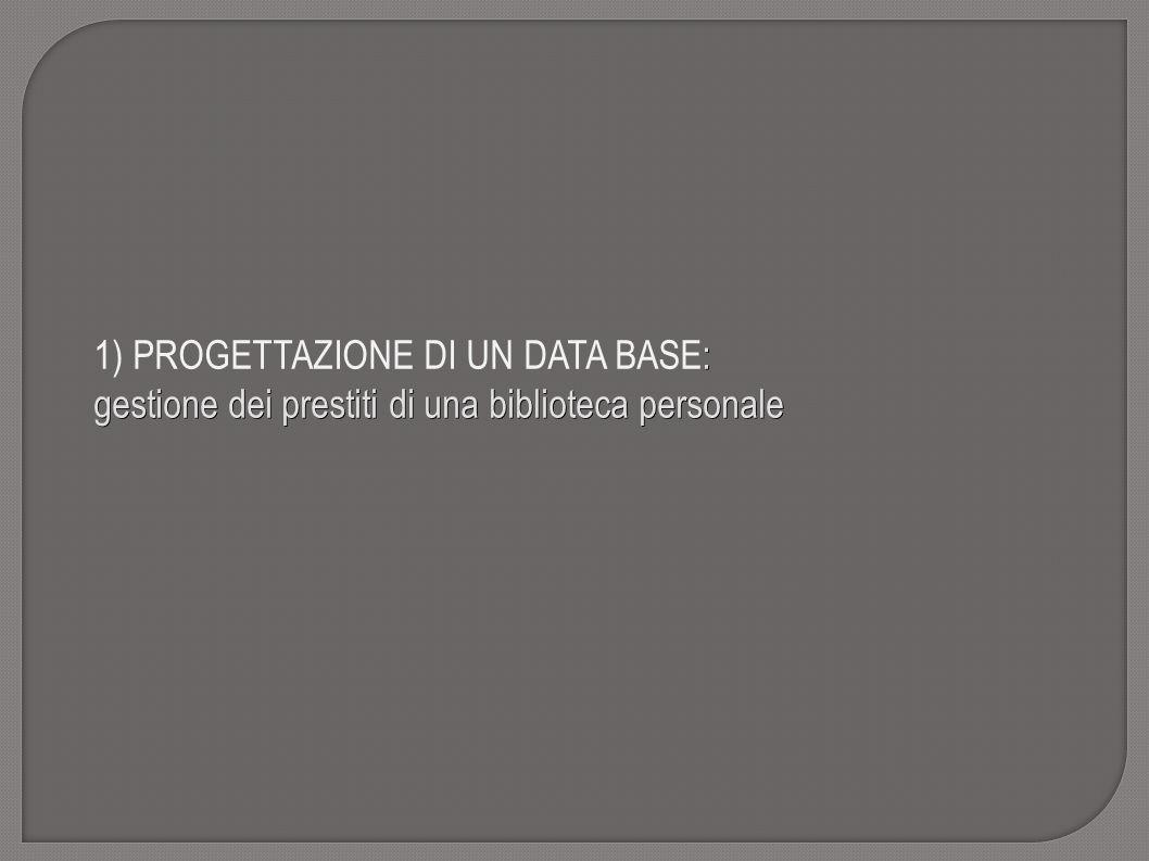 1) PROGETTAZIONE DI UN DATA BASE: