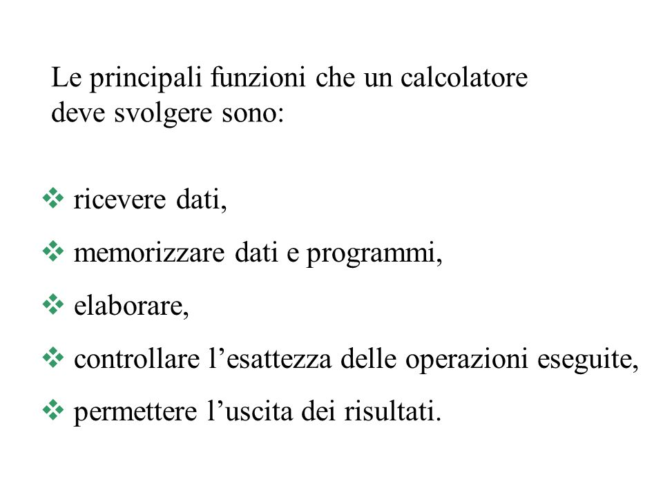 Le principali funzioni che un calcolatore deve svolgere sono: