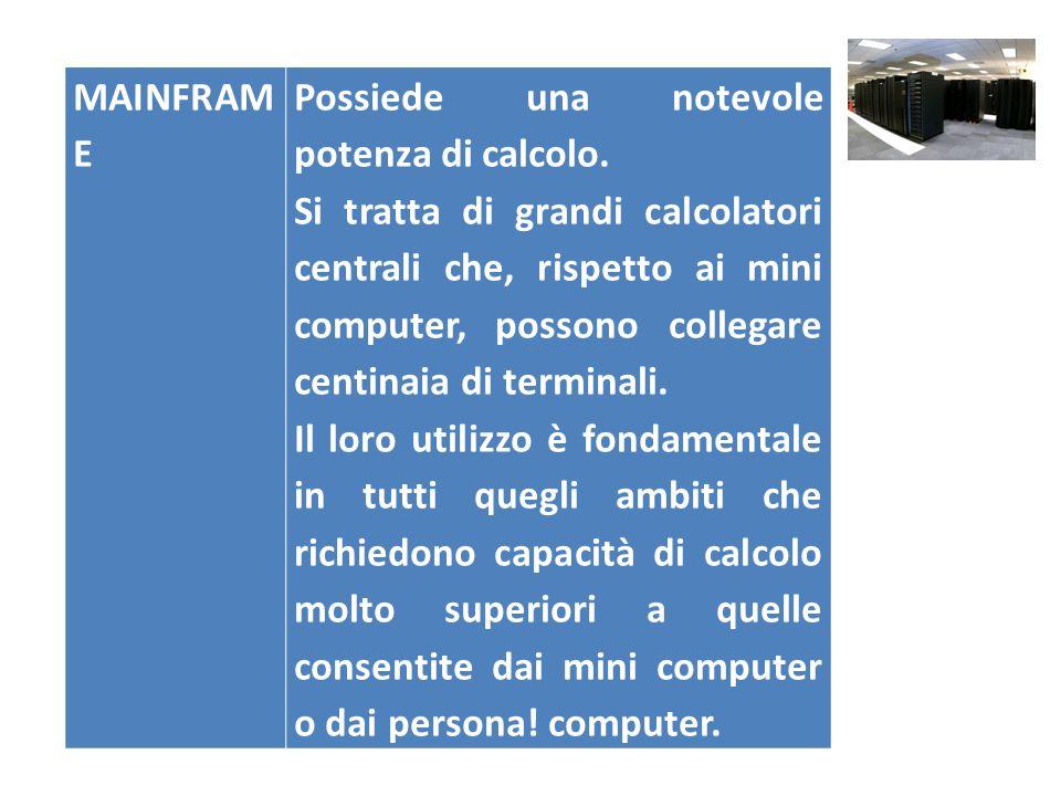 MAINFRAME Possiede una notevole potenza di calcolo.