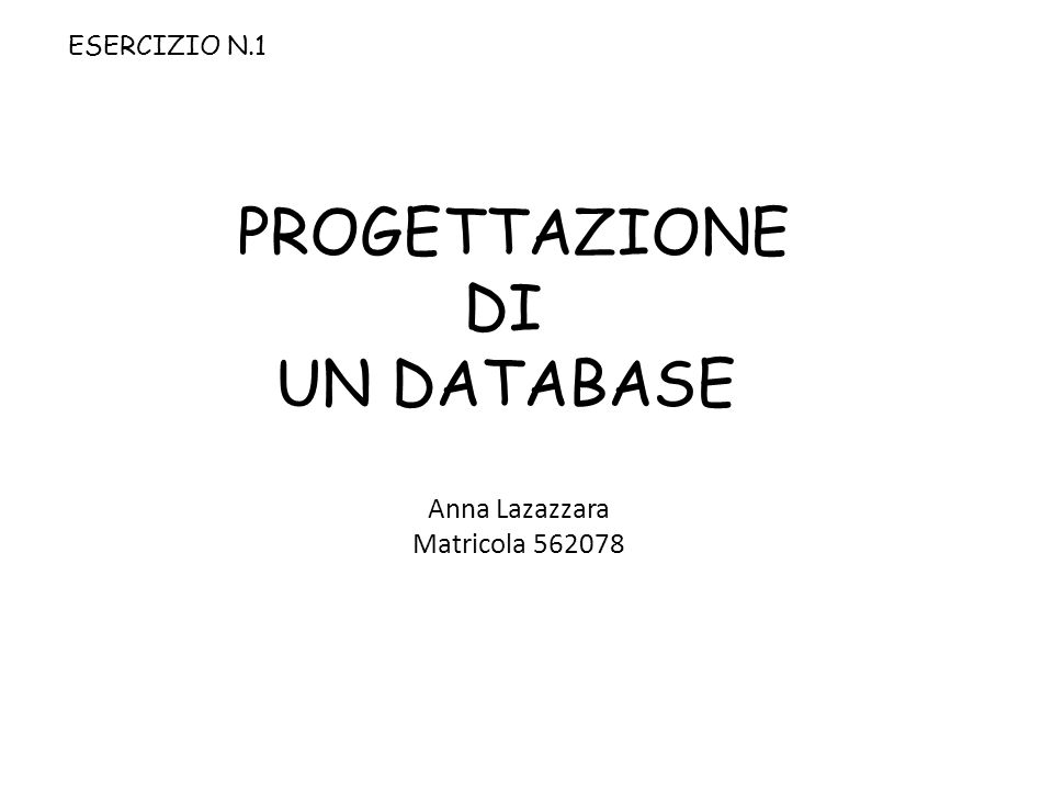 PROGETTAZIONE DI UN DATABASE Anna Lazazzara Matricola 562078