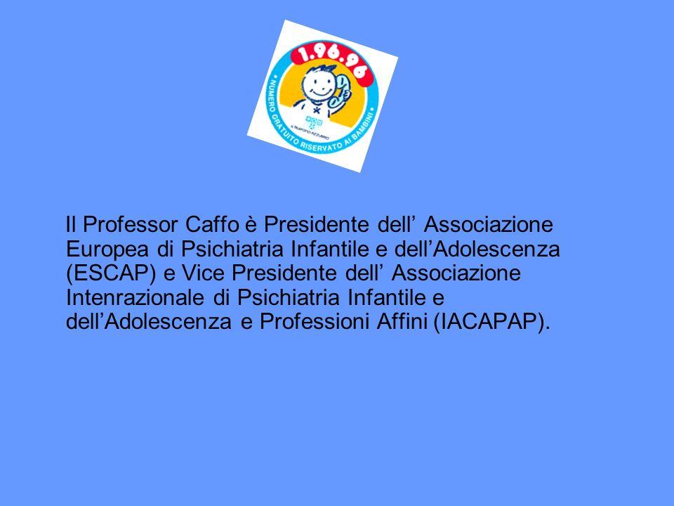 Il Professor Caffo è Presidente dell' Associazione Europea di Psichiatria Infantile e dell'Adolescenza (ESCAP) e Vice Presidente dell' Associazione Intenrazionale di Psichiatria Infantile e dell'Adolescenza e Professioni Affini (IACAPAP).
