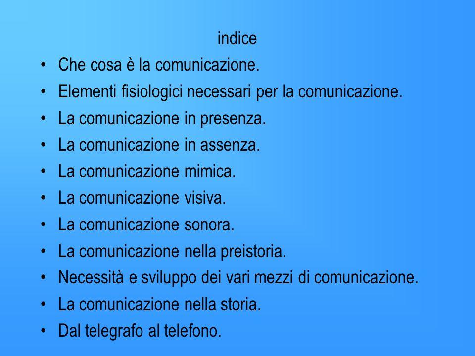 indice Che cosa è la comunicazione. Elementi fisiologici necessari per la comunicazione. La comunicazione in presenza.