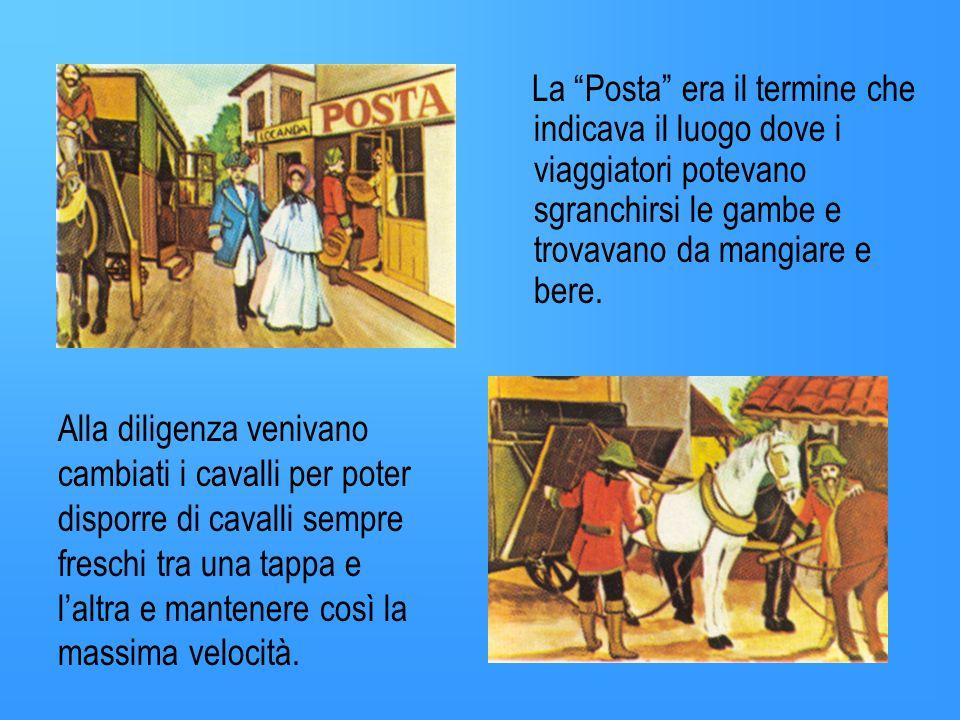 La Posta era il termine che indicava il luogo dove i viaggiatori potevano sgranchirsi le gambe e trovavano da mangiare e bere.