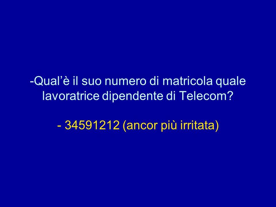 Qual'è il suo numero di matricola quale lavoratrice dipendente di Telecom.