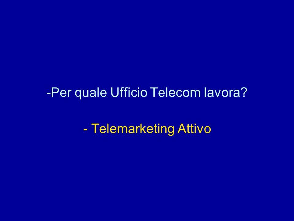 Per quale Ufficio Telecom lavora - Telemarketing Attivo
