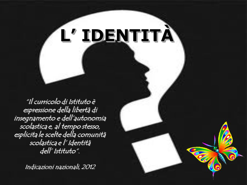 L' IDENTITÀ Il curricolo di Istituto è espressione della libertà di