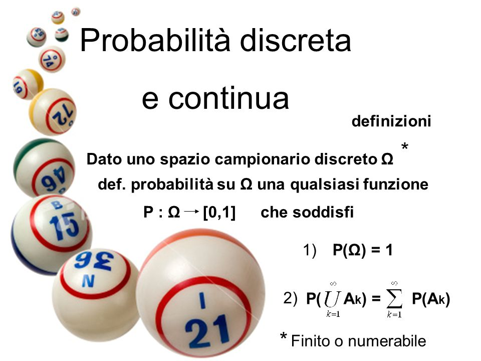 Probabilità discreta e continua * * definizioni