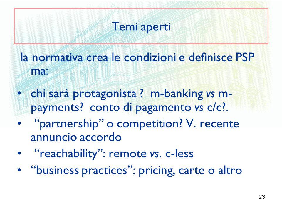 Temi aperti la normativa crea le condizioni e definisce PSP ma: chi sarà protagonista m-banking vs m-payments conto di pagamento vs c/c .