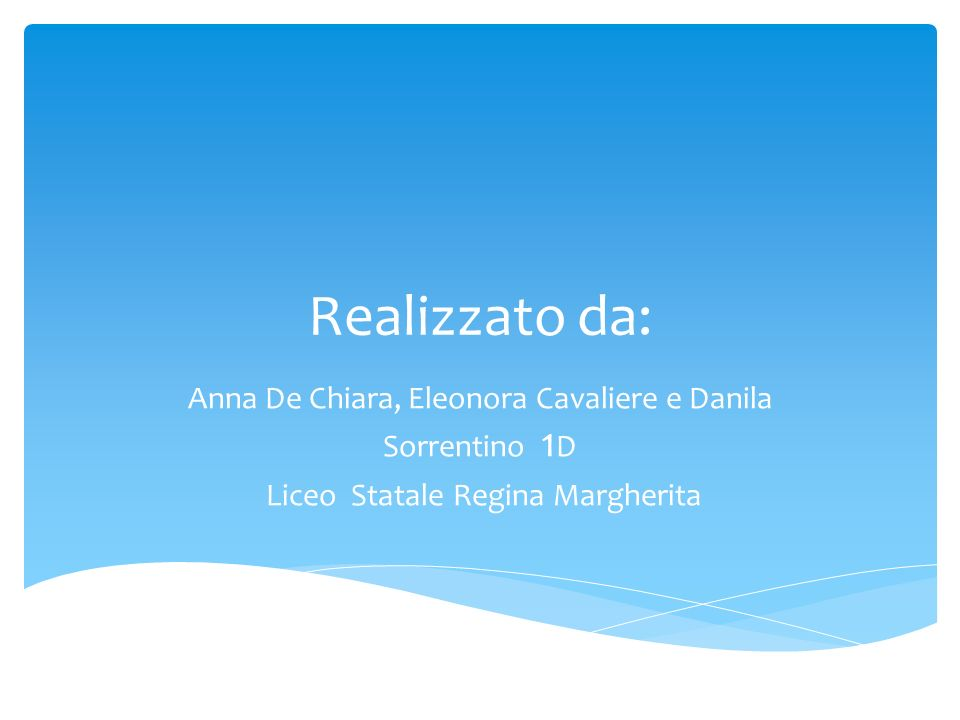 Realizzato da: Anna De Chiara, Eleonora Cavaliere e Danila Sorrentino 1D.