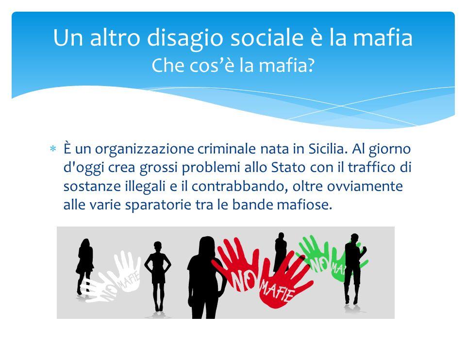 Un altro disagio sociale è la mafia Che cos'è la mafia