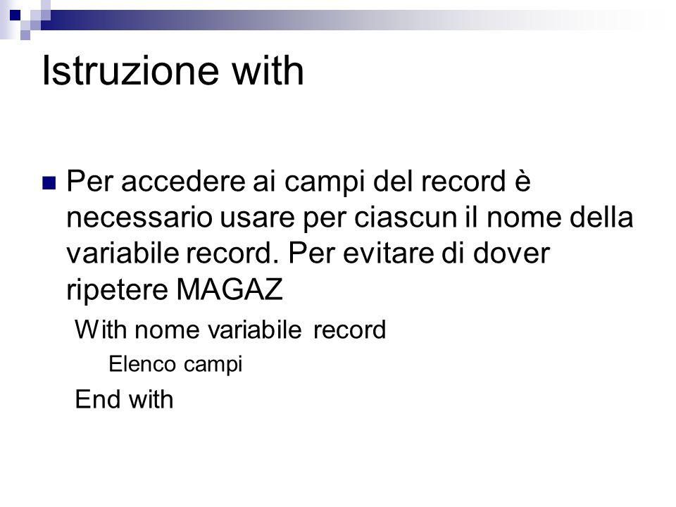 Istruzione with Per accedere ai campi del record è necessario usare per ciascun il nome della variabile record. Per evitare di dover ripetere MAGAZ.