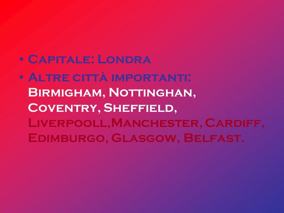 Capitale: LondraAltre città importanti: Birmigham, Nottinghan, Coventry, Sheffield, Liverpooll,Manchester, Cardiff, Edimburgo, Glasgow, Belfast.