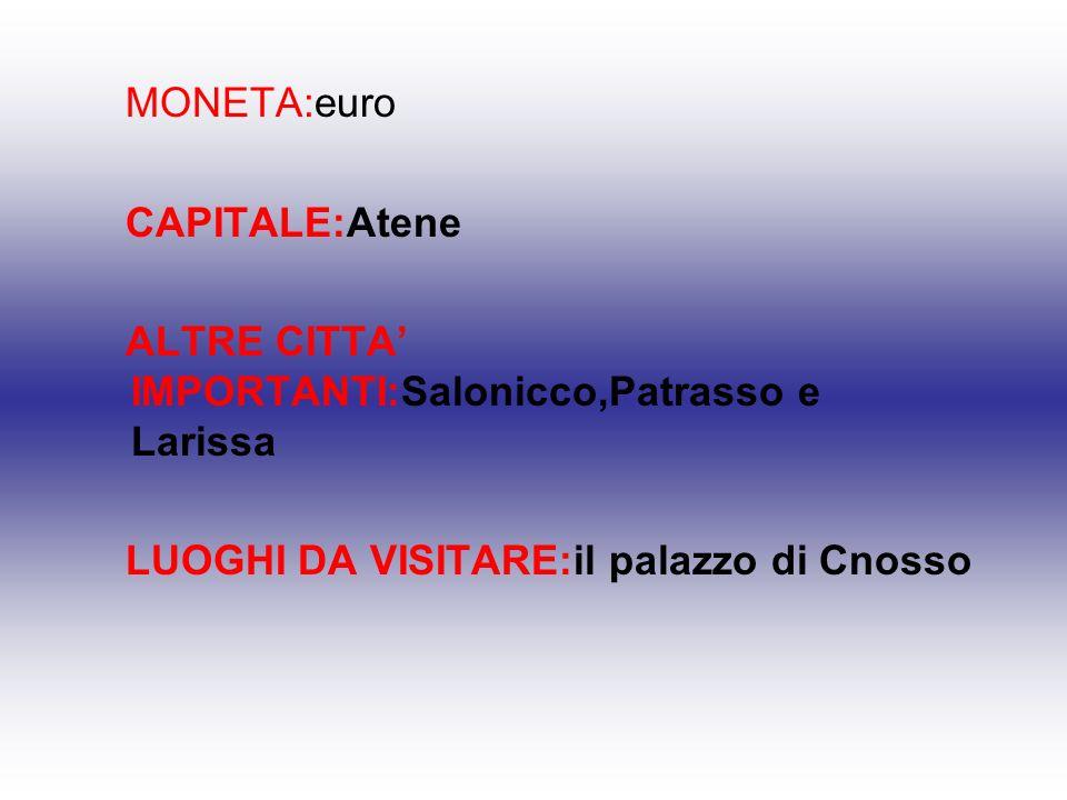MONETA:euroCAPITALE:Atene.ALTRE CITTA' IMPORTANTI:Salonicco,Patrasso e Larissa.