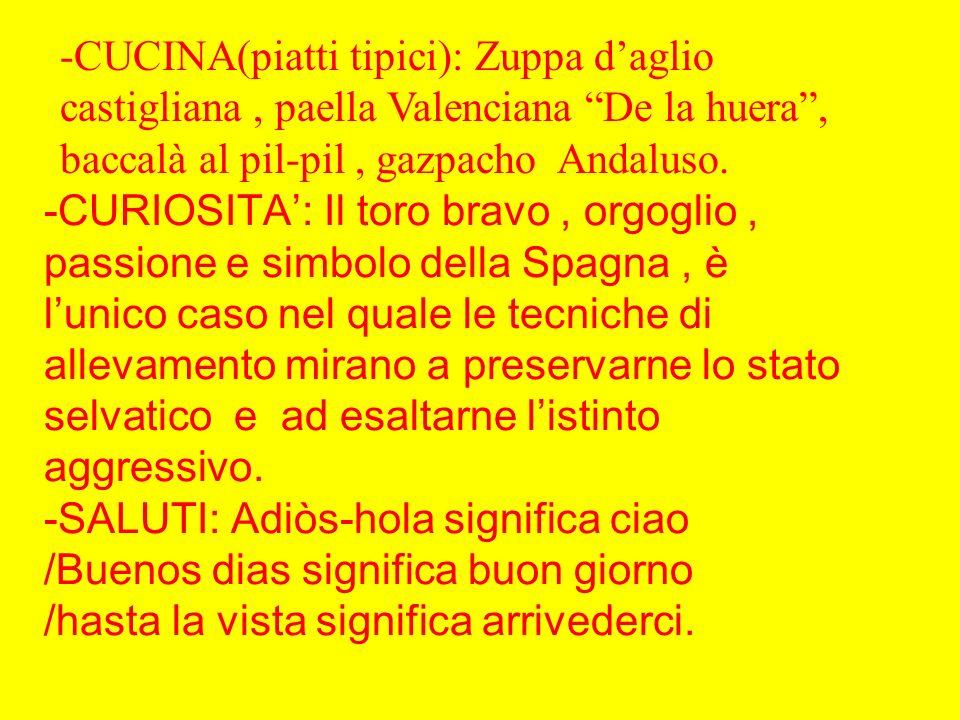 -CUCINA(piatti tipici): Zuppa d'aglio castigliana , paella Valenciana De la huera , baccalà al pil-pil , gazpacho Andaluso.
