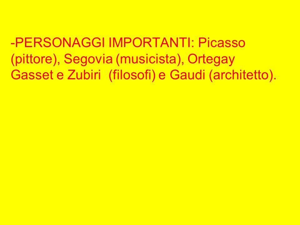 -PERSONAGGI IMPORTANTI: Picasso (pittore), Segovia (musicista), Ortegay Gasset e Zubiri (filosofi) e Gaudi (architetto).