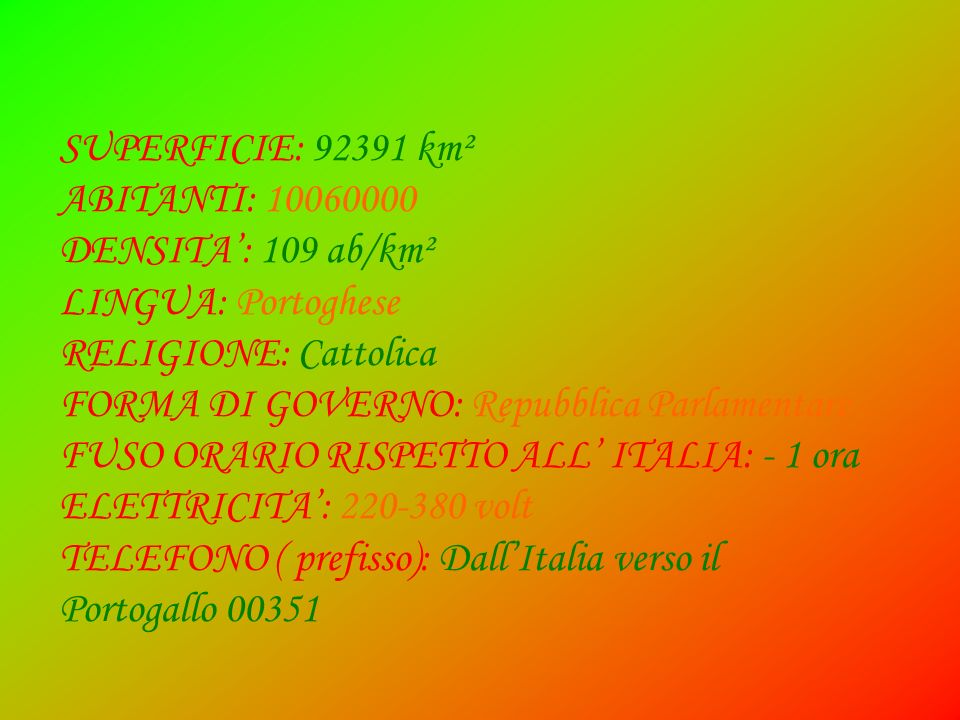 SUPERFICIE: 92391 km²ABITANTI: 10060000. DENSITA': 109 ab/km². LINGUA: Portoghese. RELIGIONE: Cattolica.