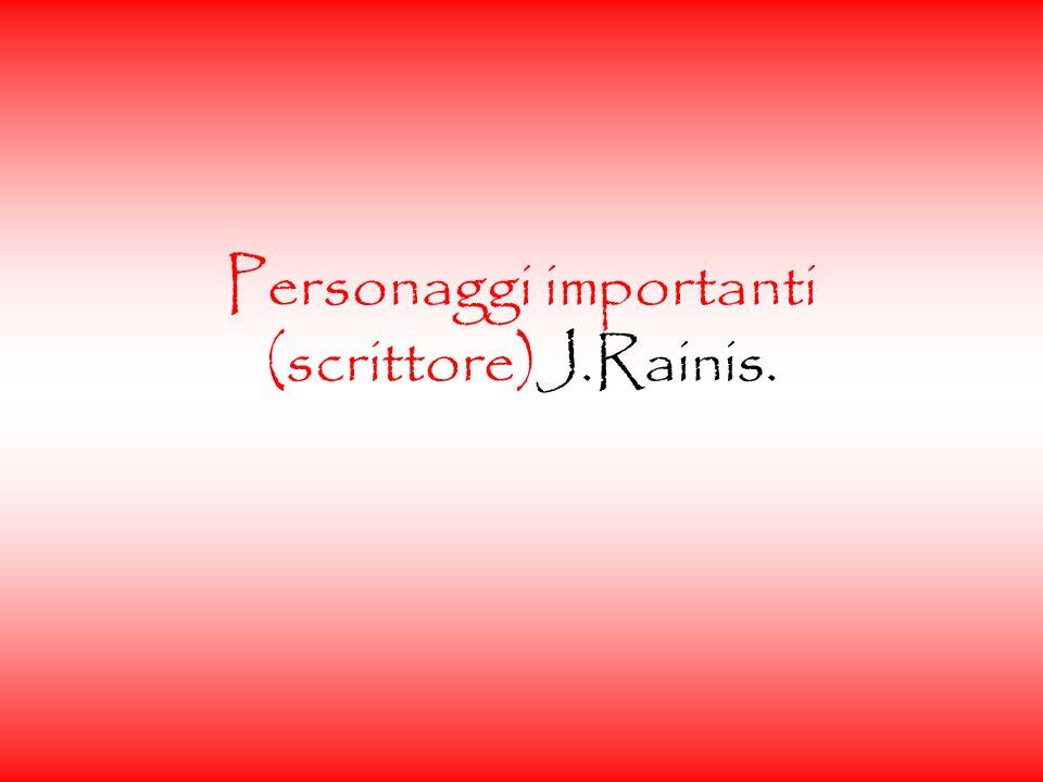 Personaggi importanti (scrittore)J.Rainis.