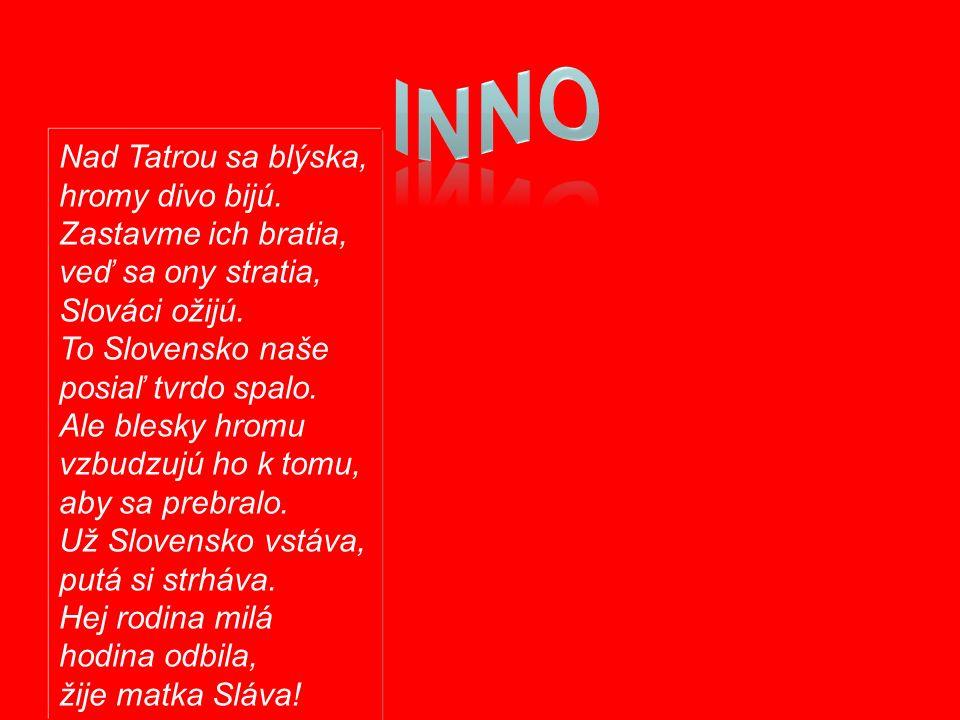 INNONad Tatrou sa blýska, hromy divo bijú. Zastavme ich bratia, veď sa ony stratia, Slováci ožijú.