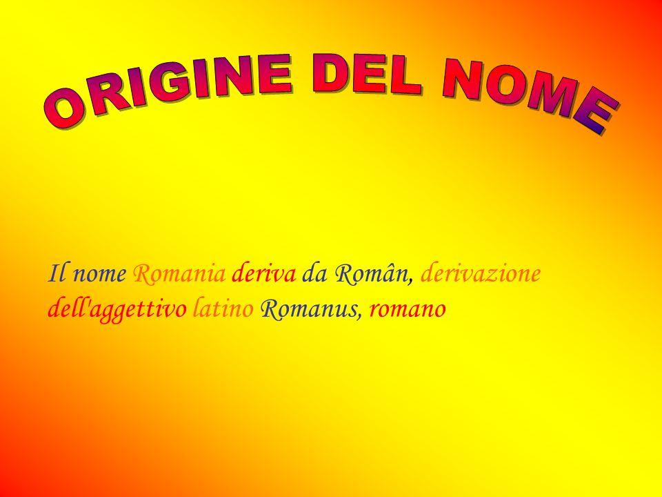 ORIGINE DEL NOME Il nome Romania deriva da Român, derivazione dell aggettivo latino Romanus, romano