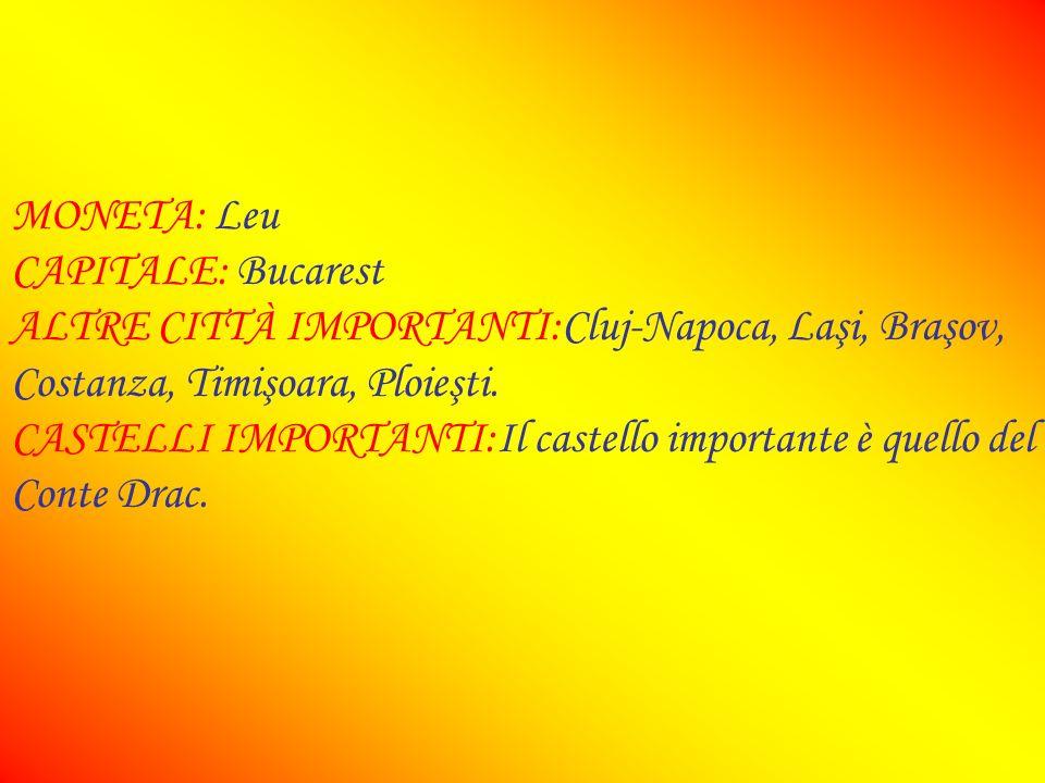 MONETA: Leu CAPITALE: Bucarest. ALTRE CITTÀ IMPORTANTI:Cluj-Napoca, Laşi, Braşov, Costanza, Timişoara, Ploieşti.