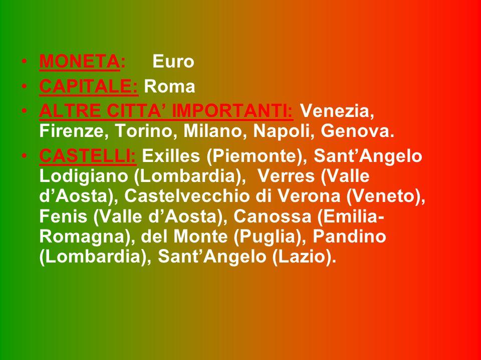 MONETA: Euro CAPITALE: Roma. ALTRE CITTA' IMPORTANTI: Venezia, Firenze, Torino, Milano, Napoli, Genova.