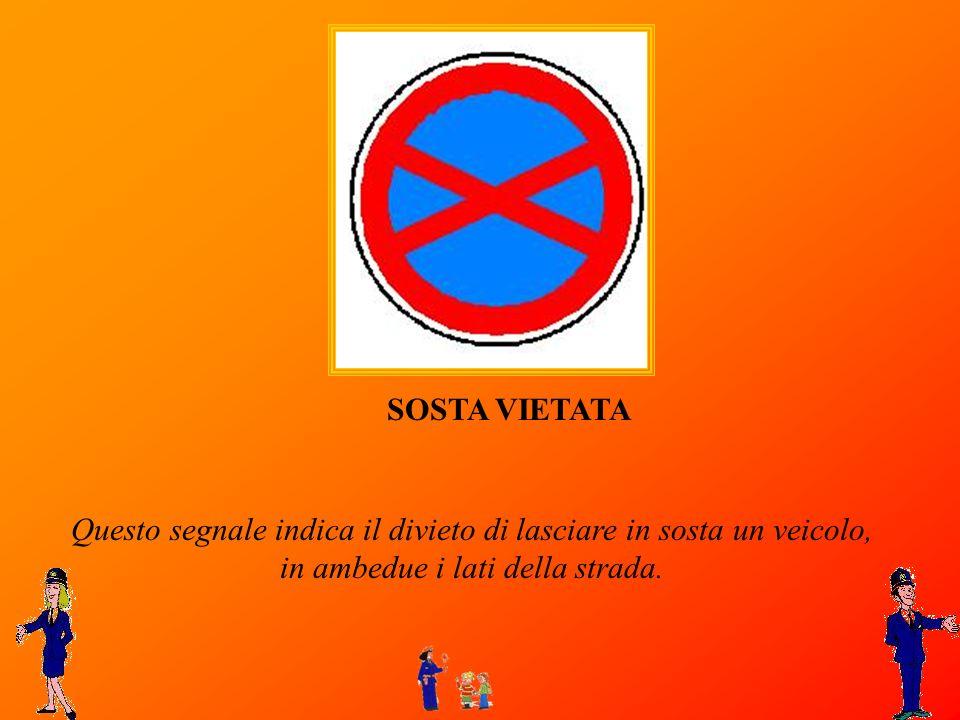 SOSTA VIETATAQuesto segnale indica il divieto di lasciare in sosta un veicolo, in ambedue i lati della strada.