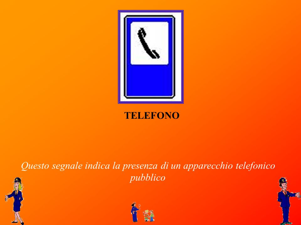 TELEFONO Questo segnale indica la presenza di un apparecchio telefonico pubblico