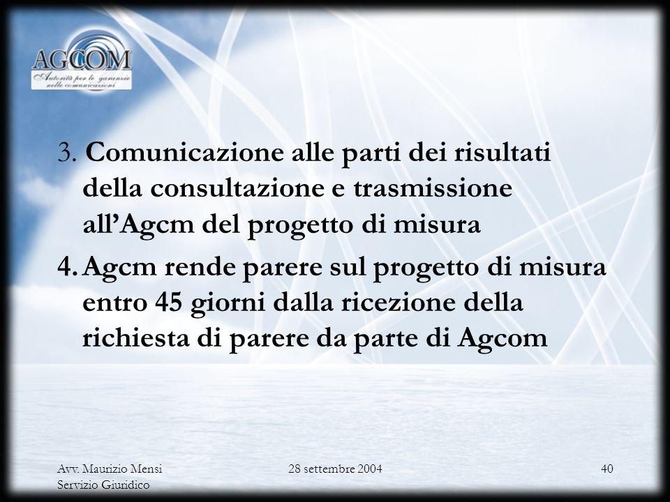 3. Comunicazione alle parti dei risultati della consultazione e trasmissione all'Agcm del progetto di misura 4. Agcm rende parere sul progetto di misura entro 45 giorni dalla ricezione della richiesta di parere da parte di Agcom