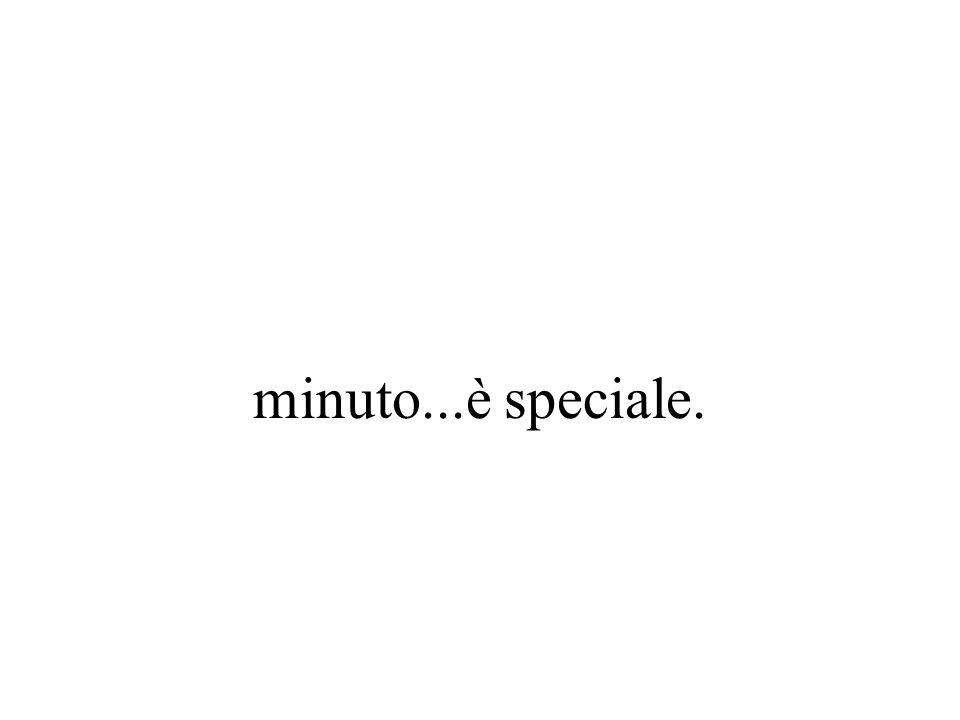 minuto...è speciale.