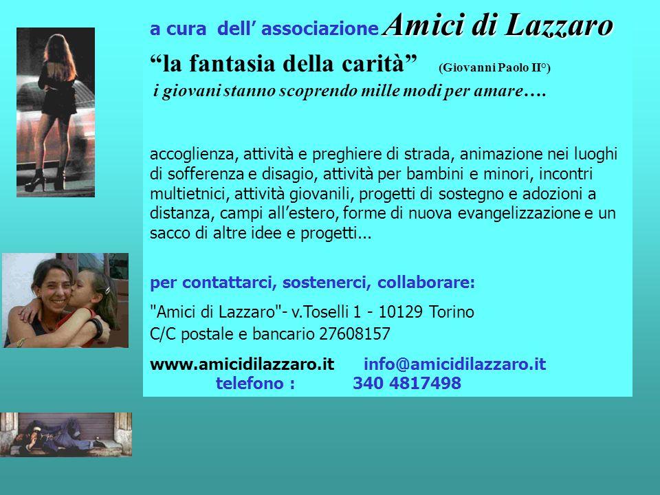 a cura dell' associazione Amici di Lazzaro la fantasia della carità (Giovanni Paolo II°) i giovani stanno scoprendo mille modi per amare….
