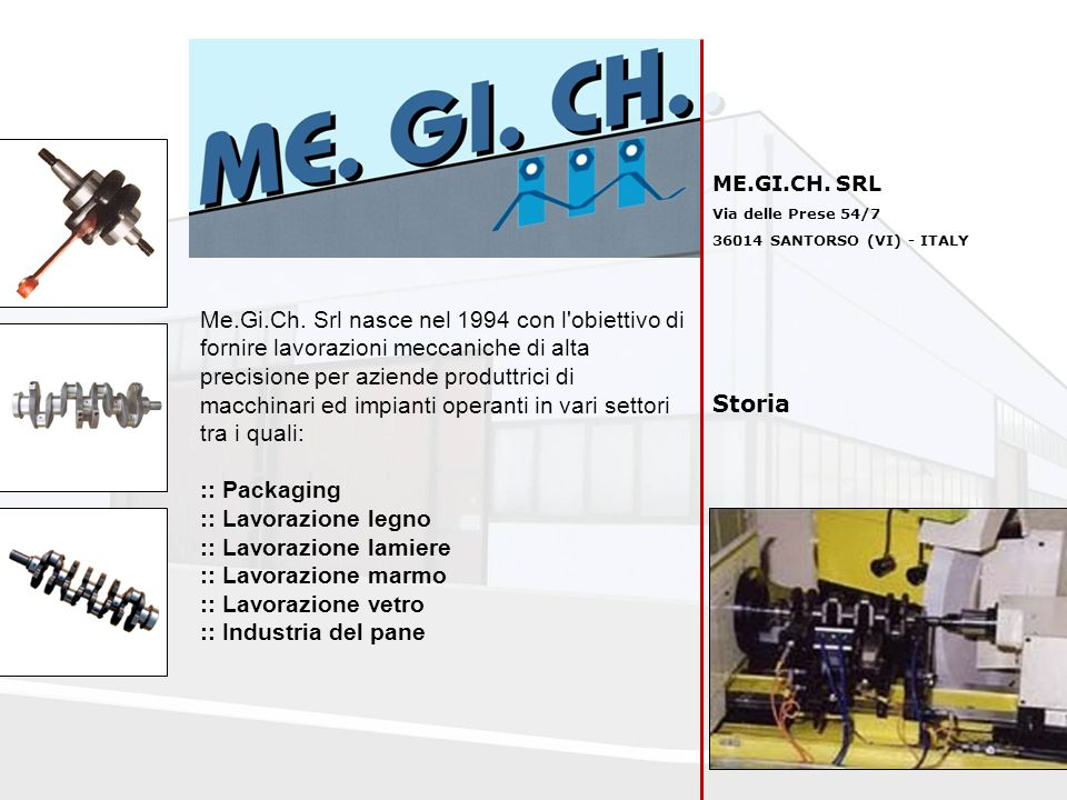 ME.GI.CH. SRL Via delle Prese 54/7. 36014 SANTORSO (VI) - ITALY.