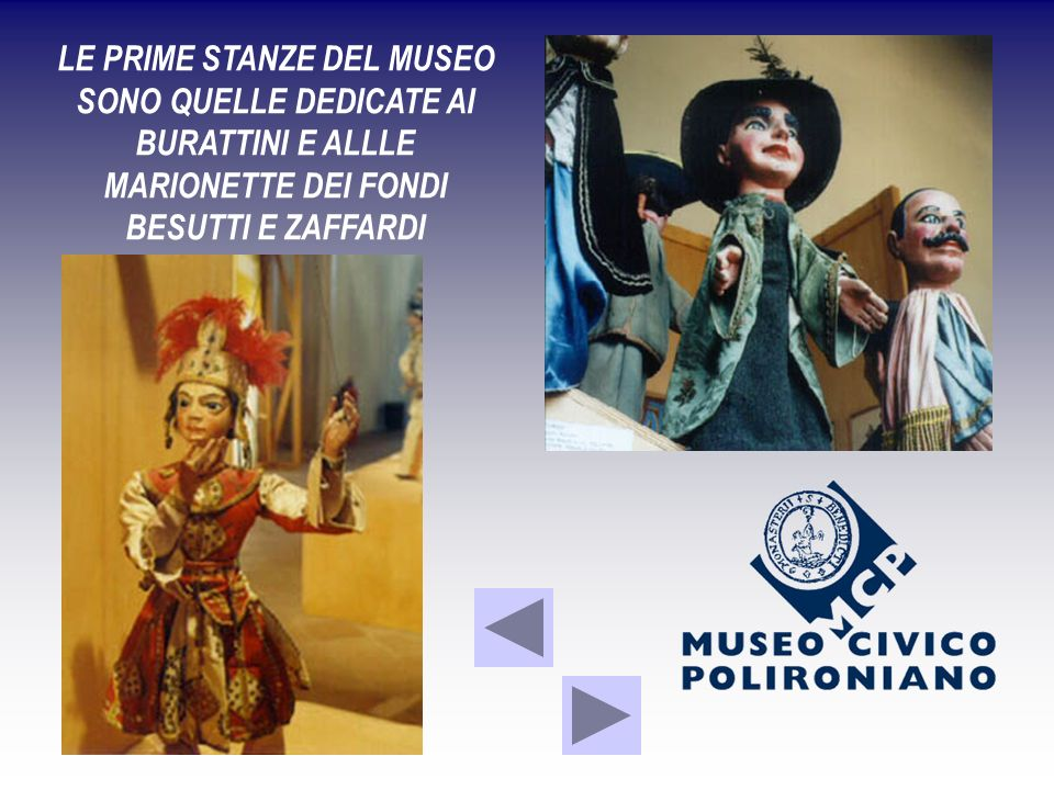 LE PRIME STANZE DEL MUSEO SONO QUELLE DEDICATE AI BURATTINI E ALLLE MARIONETTE DEI FONDI BESUTTI E ZAFFARDI